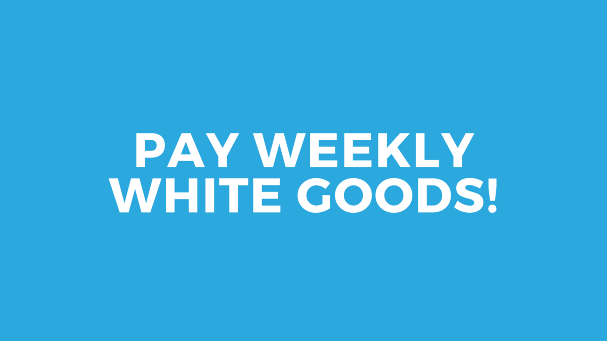 PAY WEEKLY WHITE GOODS